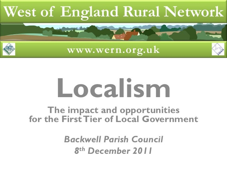 West of England Rural Network           www.wern.org.uk         Localism        The impact and opportunities   for the Fir...