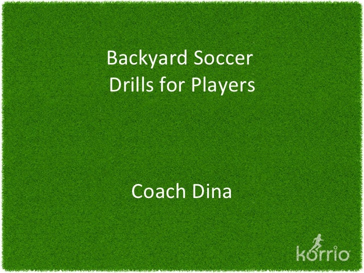 Backyard Soccer Drills for Players by Dr. Dina Gentile