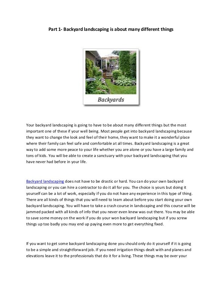 Part 1- Backyard landscaping is about many different thingsYour backyard landscaping is going to have to be about many dif...