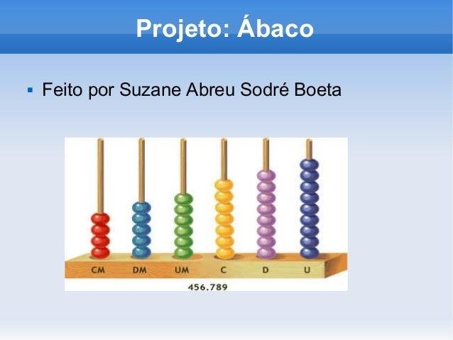 Projeto: Ábaco  Feito por Suzane Abreu Sodré Boeta
