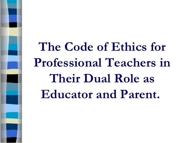 The Code of Ethics forProfessional Teachers in  Their Dual Role as Educator and Parent.