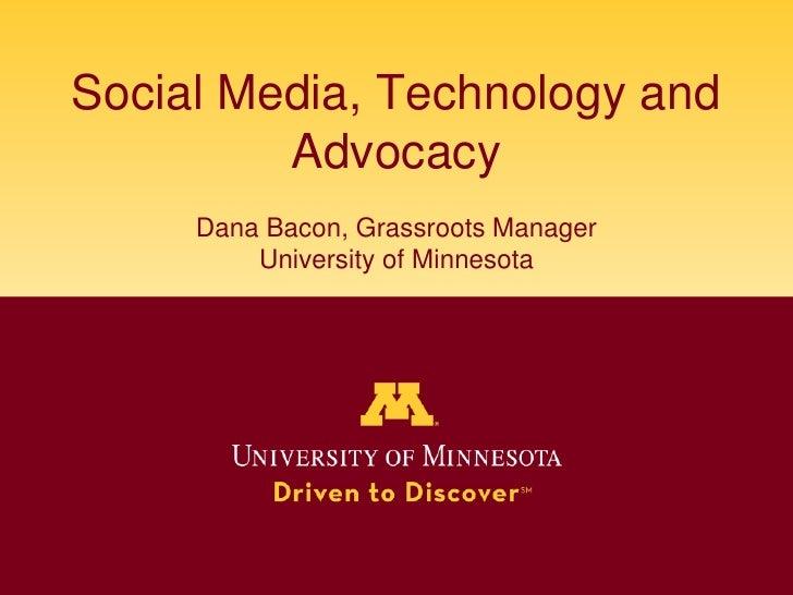 Social Media, Technology and AdvocacyDana Bacon, Grassroots ManagerUniversity of Minnesota<br />