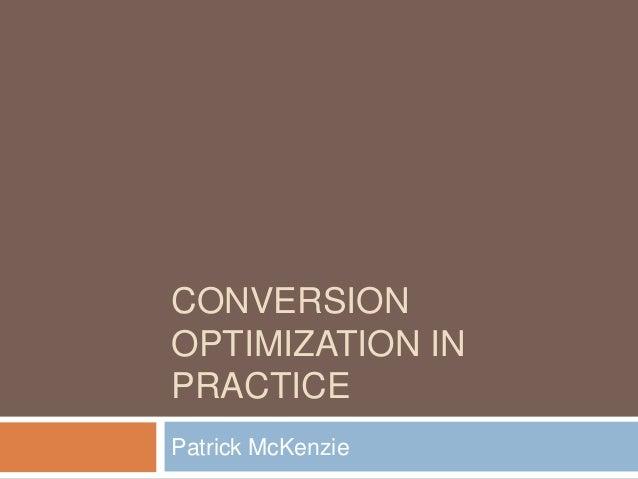CONVERSION OPTIMIZATION IN PRACTICE Patrick McKenzie