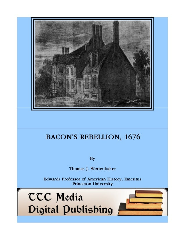 BACON'S REBELLION, 1676 By Thomas J. Wertenbaker Edwards Professor of American History, Emeritus Princeton University