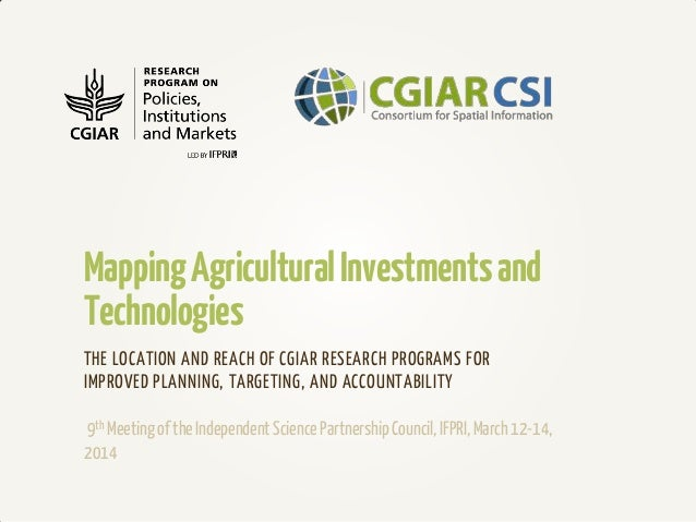 MappingAgriculturalInvestmentsand Technologies THE LOCATION AND REACH OF CGIAR RESEARCH PROGRAMS FOR IMPROVED PLANNING, TA...