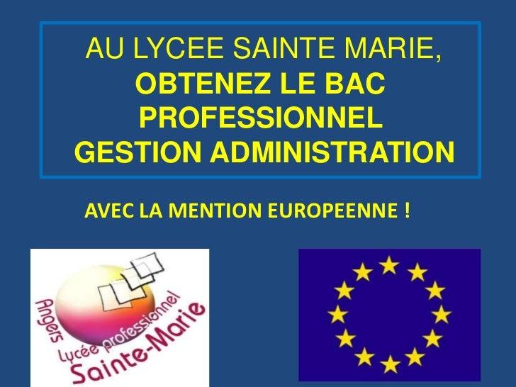 AU LYCEE SAINTE MARIE,    OBTENEZ LE BAC    PROFESSIONNELGESTION ADMINISTRATIONAVEC LA MENTION EUROPEENNE !