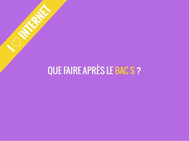 I ♡ INTERNET  QUE FAIRE APRÈS LE BAC S ?