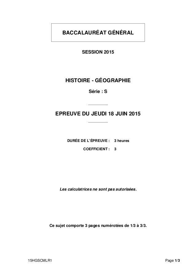 15HGSCMLR1 Page 1/3 BACCALAURÉAT GÉNÉRAL SESSION 2015 HISTOIRE - GÉOGRAPHIE Série : S EPREUVE DU JEUDI 18 JUIN 2015 DURÉE ...
