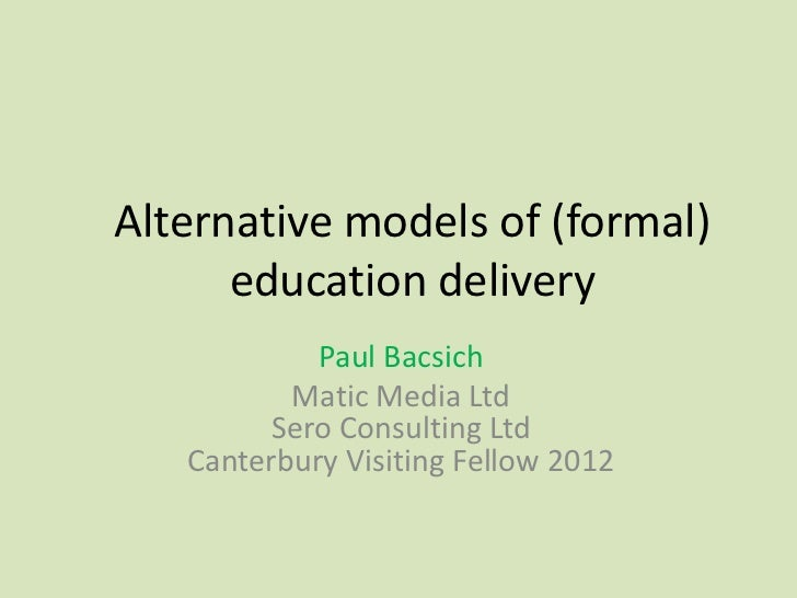 Alternative models of (formal)      education delivery            Paul Bacsich          Matic Media Ltd         Sero Consu...