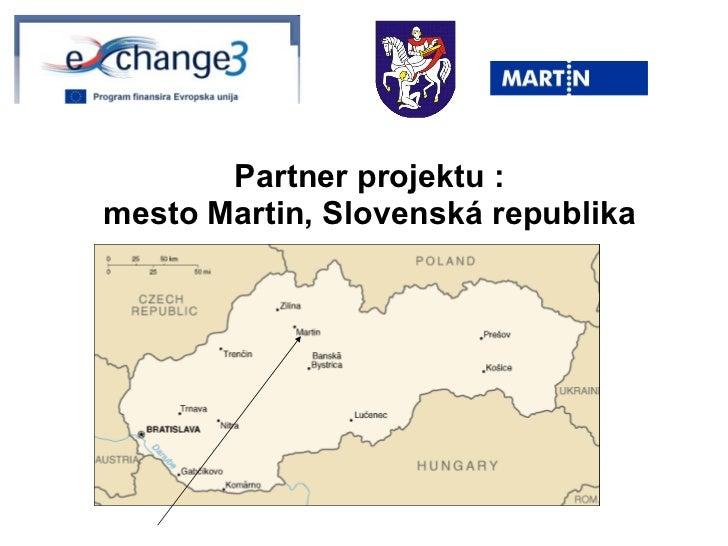 Partner projektu : mesto Martin, Slovenská republika