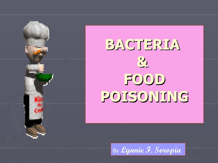 BACTERIA     &   FOOD POISONING    By   Lynnie F. Soropia