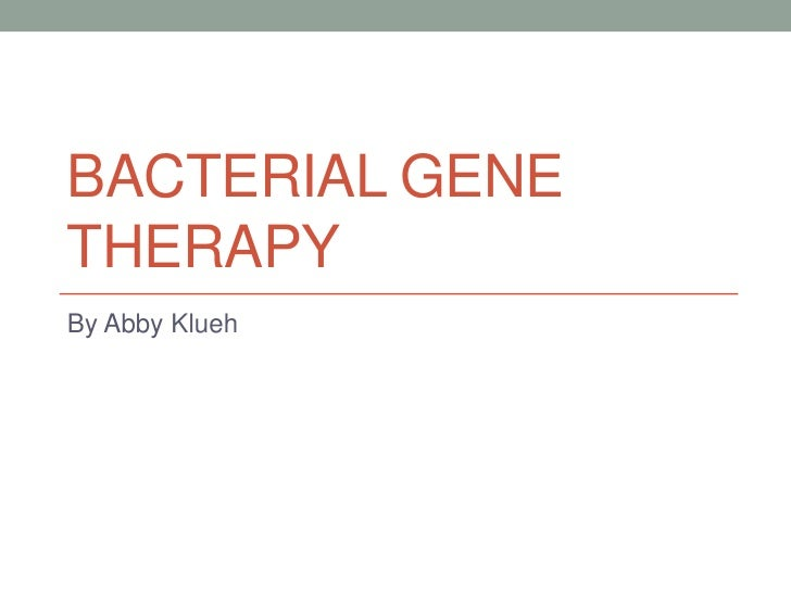 BACTERIAL GENETHERAPYBy Abby Klueh