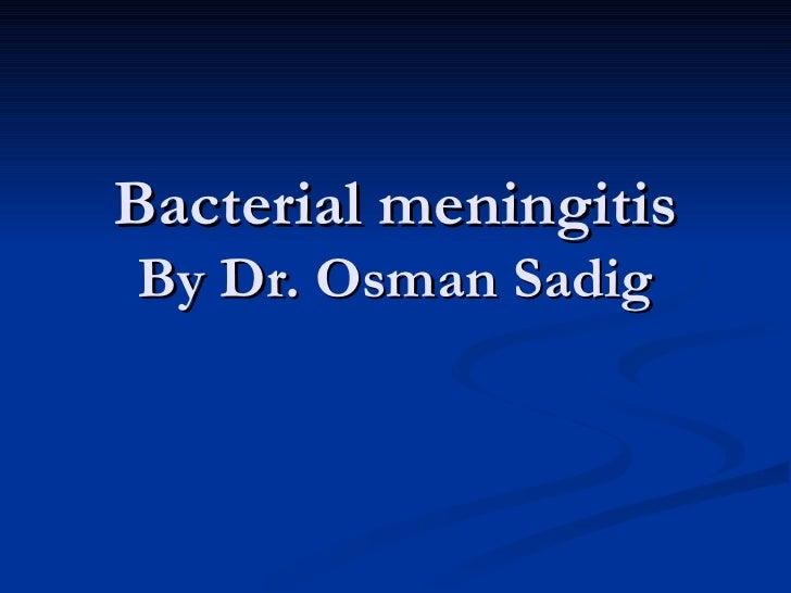 Bacterial meningitis By Dr. Osman Sadig