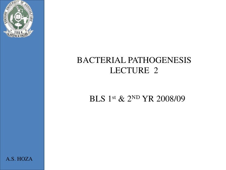 BACTERIAL PATHOGENESIS                  LECTURE 2              BLS 1st & 2ND YR 2008/09A.S. HOZA