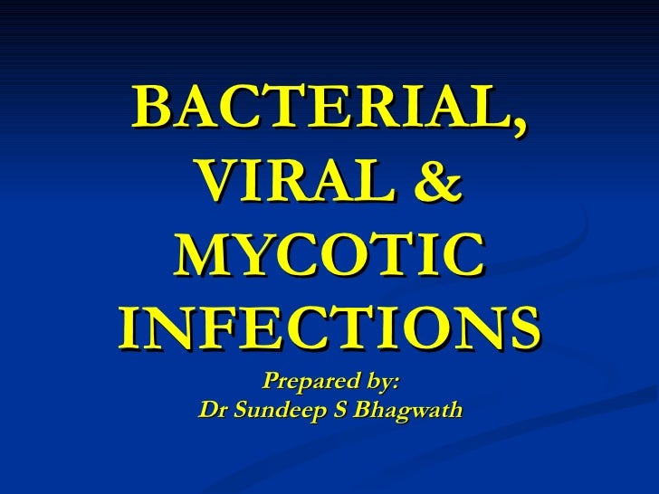 BACTERIAL, VIRAL & MYCOTIC INFECTIONS Prepared by: Dr Sundeep S Bhagwath