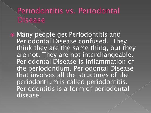  Many people get Periodontitis and Periodontal Disease confused. They think they are the same thing, but they are not. Th...