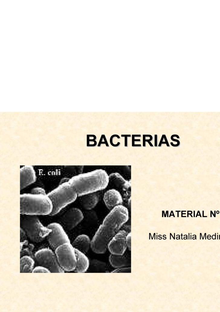 BACTERIAS <ul><li>MATERIAL Nº 1 </li></ul><ul><li>Miss Natalia Medina. C </li></ul>