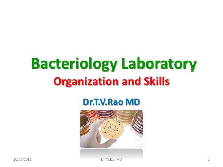 Bacteriology Laboratory             Organization and Skills                  Dr.T.V.Rao MD10/14/2012            Dr.T.V.Rao...