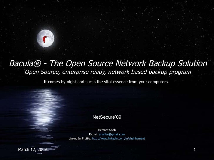 Bacula® - The Open Source Network Backup Solution Open Source, enterprise ready, network based backup program Hemant Shah ...