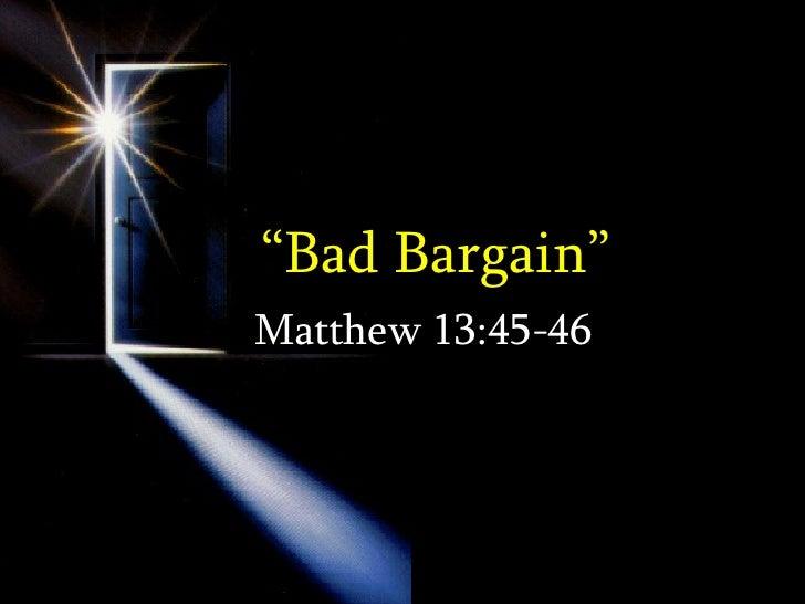 """ Bad Bargain"" Matthew 13:45-46"