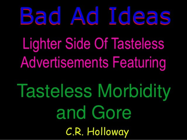 Bad Ad Ideas Tasteless Morbidity and Gore Lighter Side Of Tasteless Advertisements Featuring C.R. Holloway Bad Ad Ideas