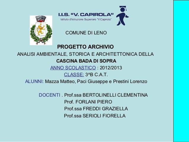 COMUNE DI LENO PROGETTO ARCHIVIO ANALISI AMBIENTALE, STORICA E ARCHITETTONICA DELLA CASCINA BADA DI SOPRA ANNO SCOLASTICO ...