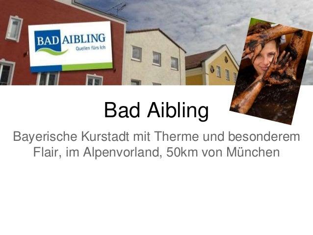 Bad Aibling Bayerische Kurstadt mit Therme und besonderem Flair, im Alpenvorland, 50km von München