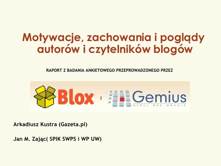 Motywacje, zachowania i poglądy  autorów i czytelników blogów RAPORT Z BADANIA ANKIETOWEGO PRZEPROWADZONEGO PRZEZ Arkadius...