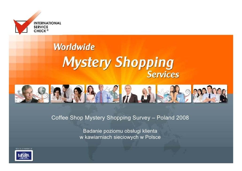 Coffee Shop Mystery Shopping Survey – Poland 2008             Badanie poziomu obsługi klienta           w kawiarniach siec...
