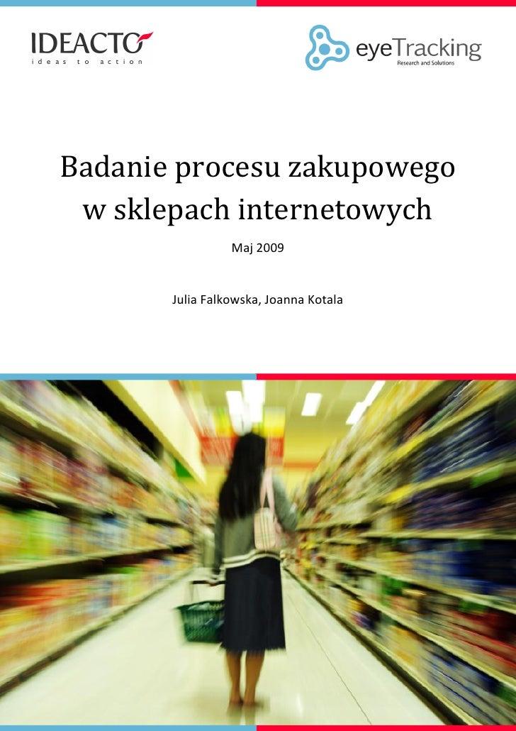 Badanie procesu zakupowego  w sklepach internetowych                  Maj 2009          Julia Falkowska, Joanna Kotala