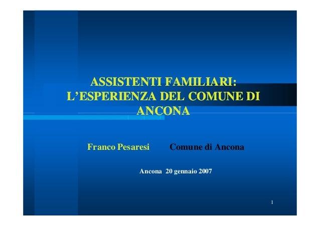 ASSISTENTI FAMILIARI:L'ESPERIENZA DEL COMUNE DI          ANCONA  Franco Pesaresi      Comune di Ancona              Ancona...
