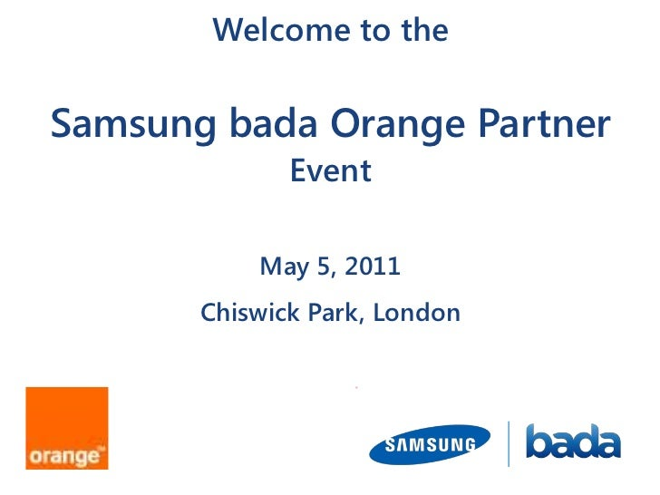 Welcome to the Samsung bada Orange PartnerEventMay 5, 2011Chiswick Park, London<br />