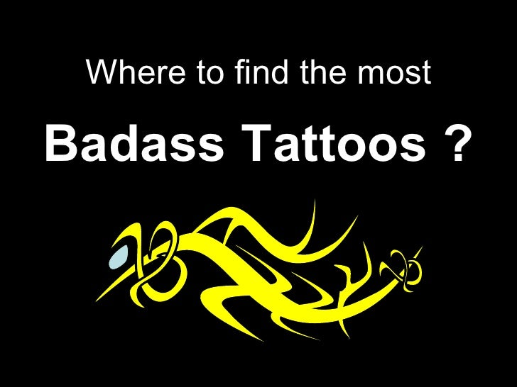 Where to find the most Badass Tattoos ?