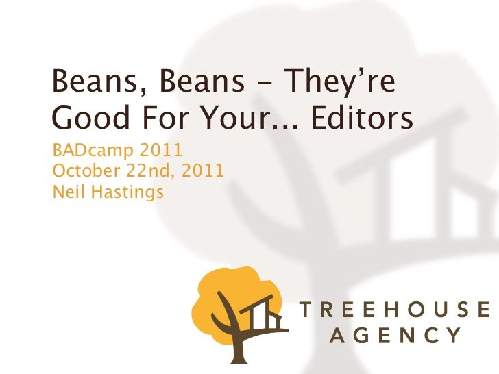 Beans, Beans - They'reGood For Your... EditorsBADcamp 2011October 22nd, 2011Neil Hastings