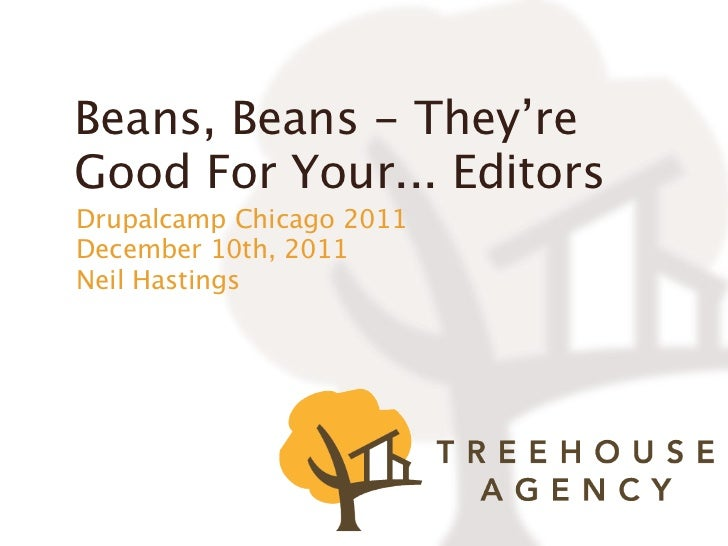 Beans, Beans - They'reGood For Your... EditorsDrupalcamp Chicago 2011December 10th, 2011Neil Hastings
