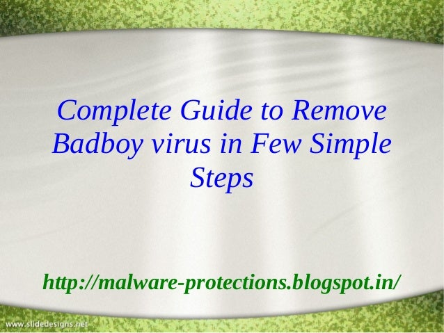 Complete Guide to Remove Badboy virus in Few Simple Steps http://malware-protections.blogspot.in/