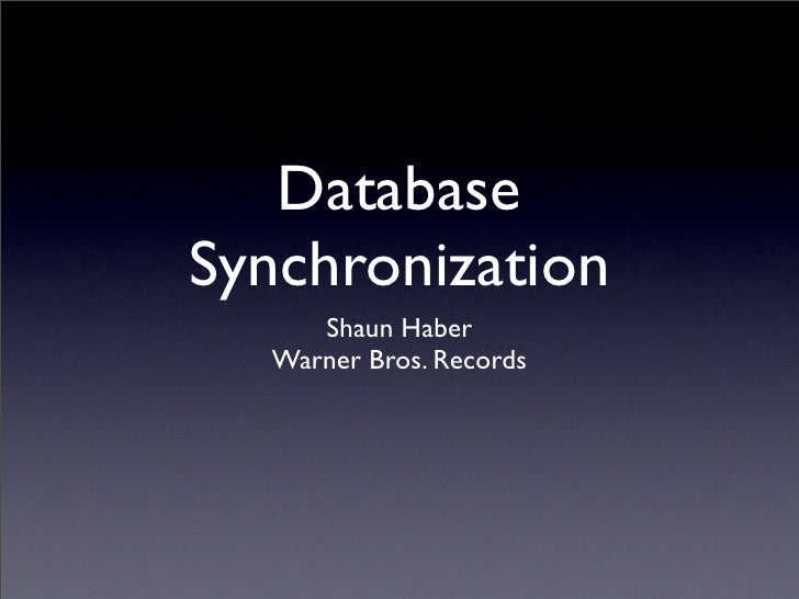 Database Synchronization      Shaun Haber   Warner Bros. Records