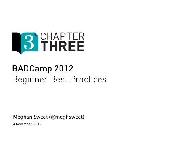 BADCamp 2012Beginner Best PracticesMeghan Sweet (@meghsweet)4 November, 2012
