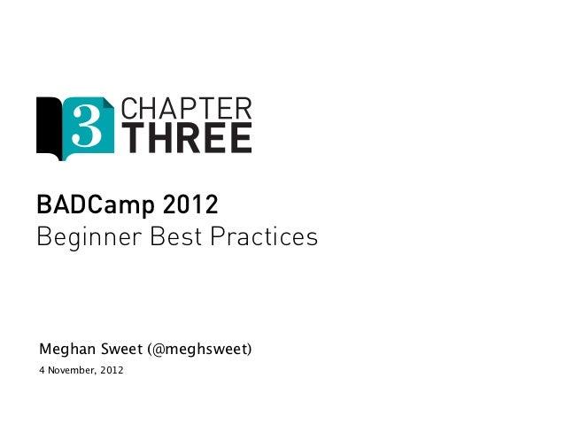 BADCamp 2012 -Beginner Best Practices