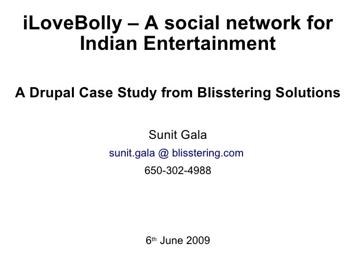 iLoveBolly – A social network for Indian Entertainment <ul><li>A Drupal Case Study from Blisstering Solutions </li></ul><u...