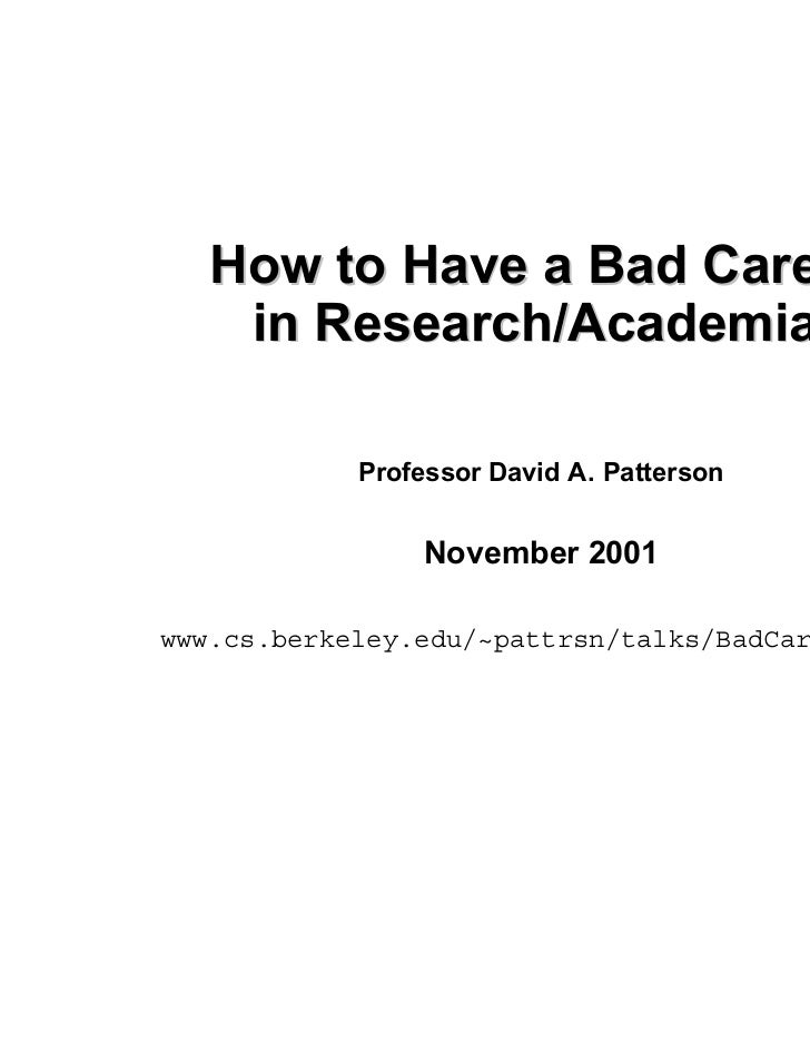 How to Have a Bad Career    in Research/Academia            Professor David A. Patterson                 November 2001www....