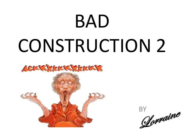 BAD CONSTRUCTION 2<br />BY<br />