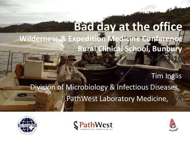 Bad day at the office Wilderness & Expedition Medicine Conference Rural Clinical School, Bunbury 2-OCT-10 Tim Inglis Divis...
