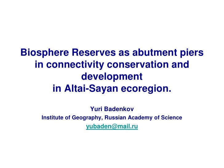 Biosphere Reserves as abutment piers in connectivity conservation and development in the Altai-Sayan ecoregion [Yuri Badenkov]