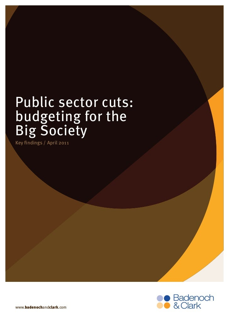 Page 1 0f 9Public sector cuts:budgeting for theBig SocietyKey findings / April 2011www.badenochandclark.com