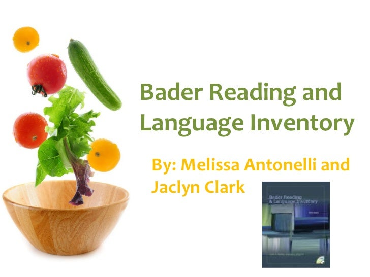 Bader Reading and Language Inventory  By: Melissa Antonelli and Jaclyn Clark