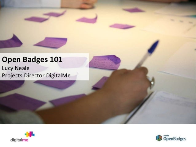 1. What are open badges? Open Badges 101 Lucy Neale Projects Director DigitalMe