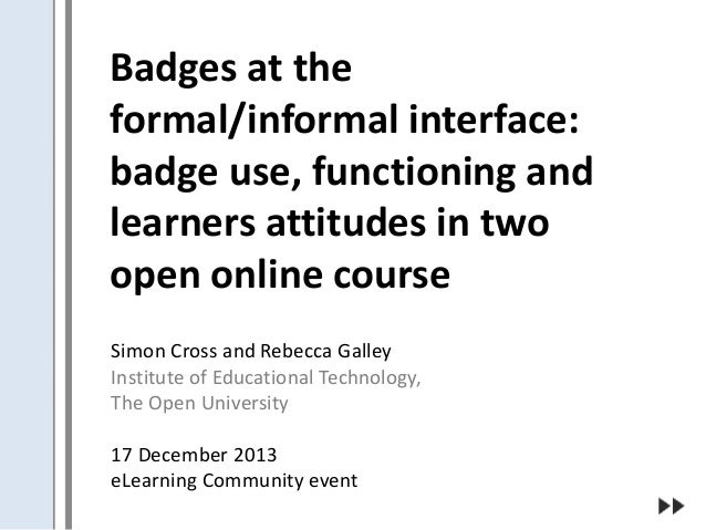 Badges at the formal/informal interface: badge use, functioning and learners attitudes in two open online course Simon Cro...