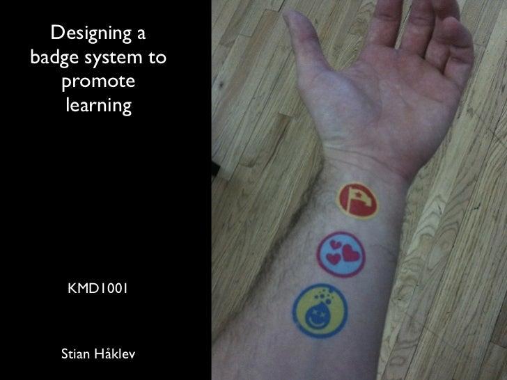 Designing abadge system to   promote    learning    KMD1001   Stian Håklev