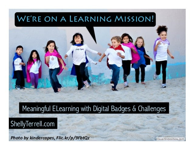 Photo	   by	   kindercapes,	   Flic.kr/p/9FbtQz	    Meaningful ELearning with Digital Badges & Challenges ShellyTerrell.co...